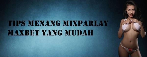 Tips Menang MixParlay Maxbet Yang Mudah