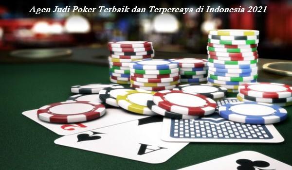 Agen Judi Poker Terbaik dan Terpercaya di Indonesia 2021